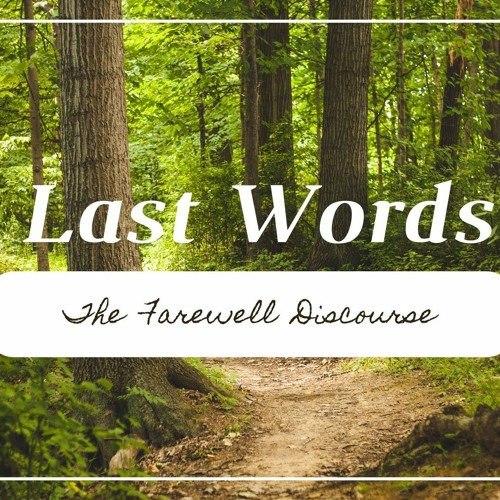 Last Words (The Farewell Discourse)